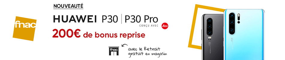 Nouveauté Fnac : Huawei P30 et P30 Pro, 200€ de bonus reprise !